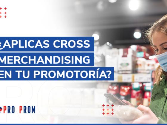 ¿Aplicas cross merchandising en tu promotoría?